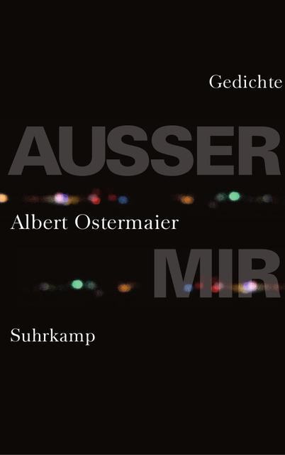 Außer mir: Gedichte - Albert Ostermaier [Gebundene Ausgabe]