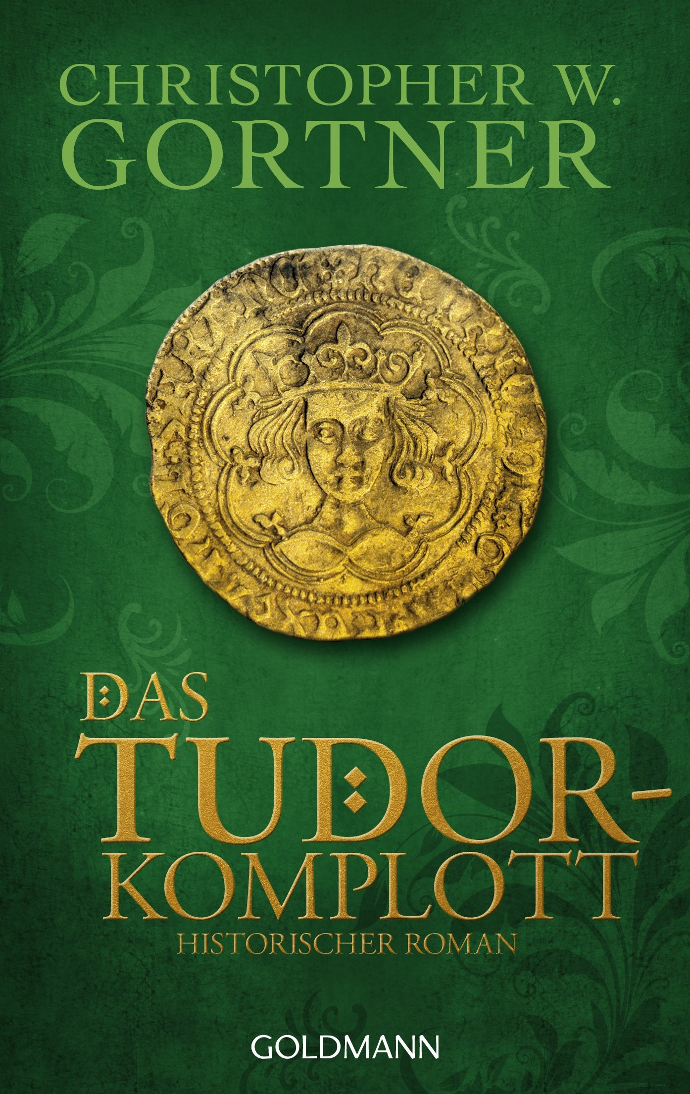 Das Tudor-Komplott - Christopher W. Gortner [Taschenbuch]