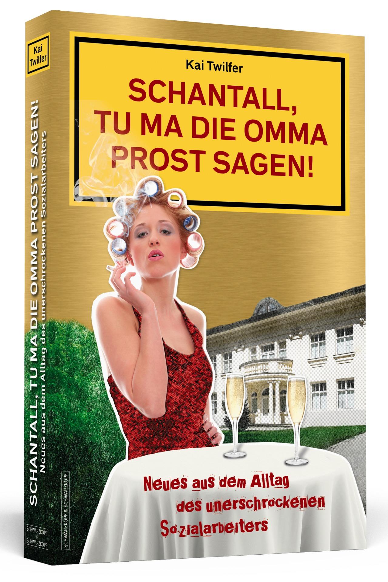 Schantall, tu ma die Omma Prost sagen! - Neues aus dem Alltag des unerschrockenen Sozialarbeiters - Kai Twilfer [Broschi