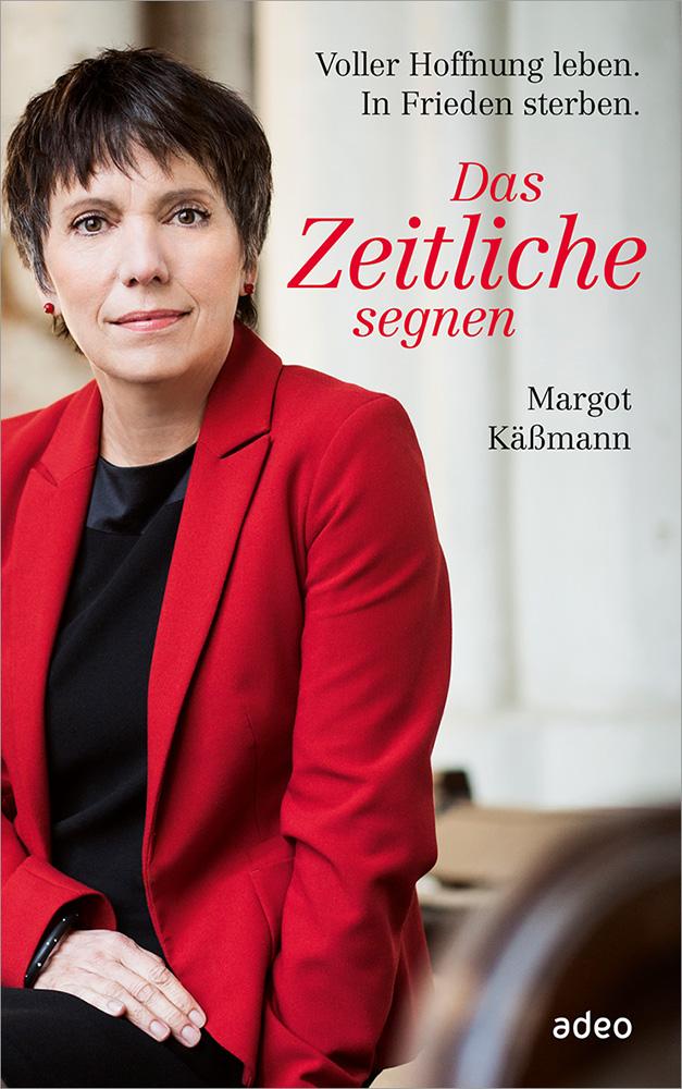 Das Zeitliche segnen: Voller Hoffnung leben, In Frieden sterben - Margot Kässmann [Gebundene Ausgabe]