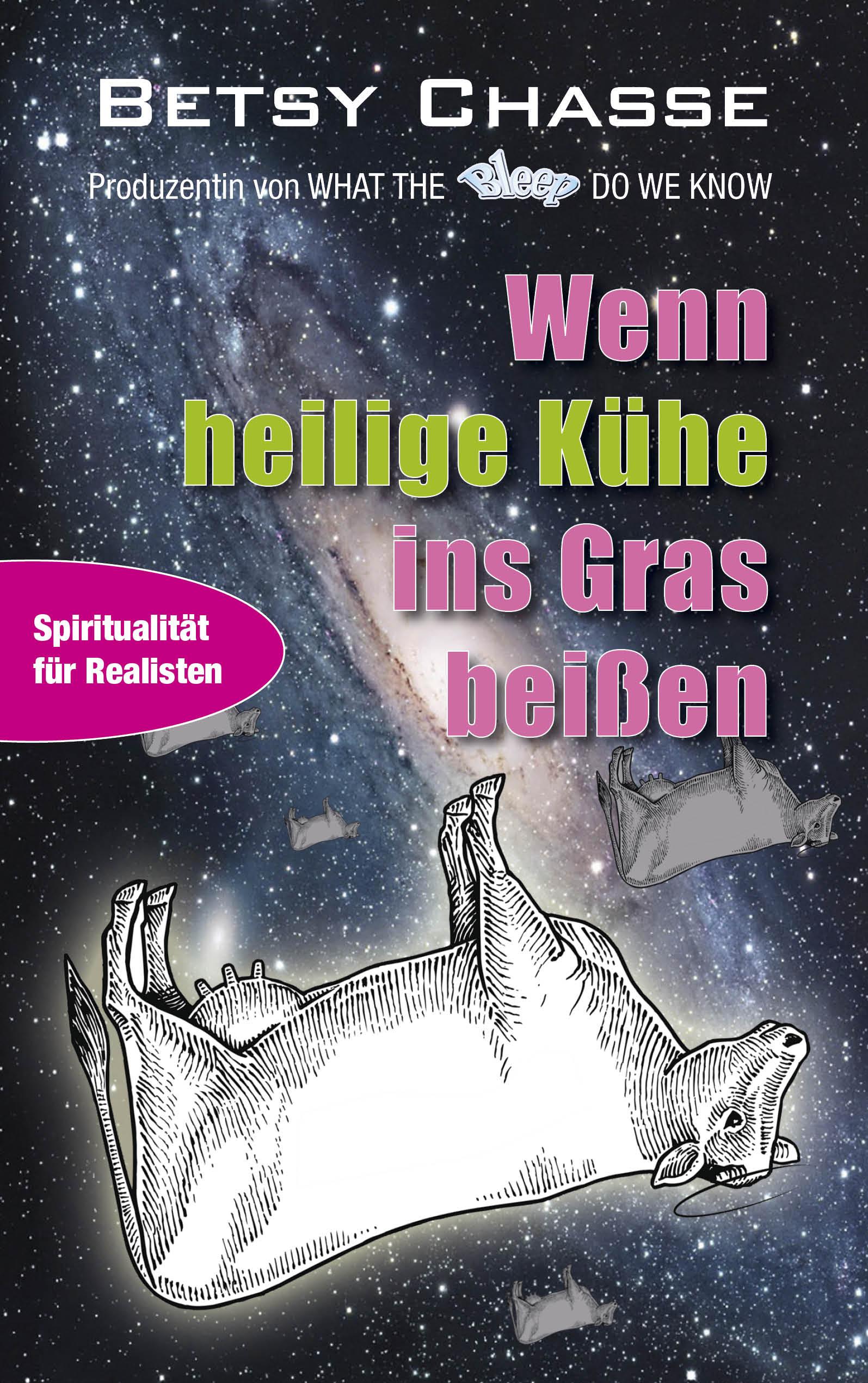 Wenn heilige Kühe ins Gras beißen: Spiritualität für Realisten - Betsy Chasse [Broschiert]