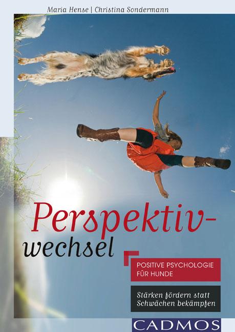 Perspektivwechsel: Positive Psychologie für Hunde - Maria Hense, Christina Sondermann [Broschiert]