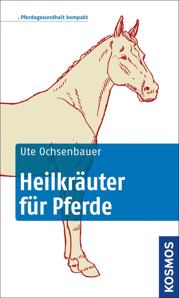 Heilkräuter für Pferde: Pferdegesundheit kompak...