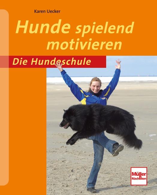 Die Hundeschule: Hunde spielend motivieren - Karen Uecker [Taschenbuch]