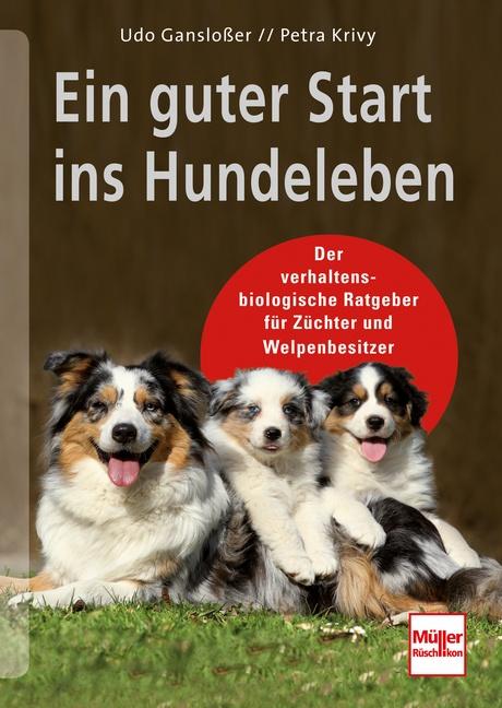 Ein guter Start ins Hundeleben: Der verhaltensbiologische Ratgeber für Züchter und Welpenbesitzer - Udo Gansloßer [Gebun