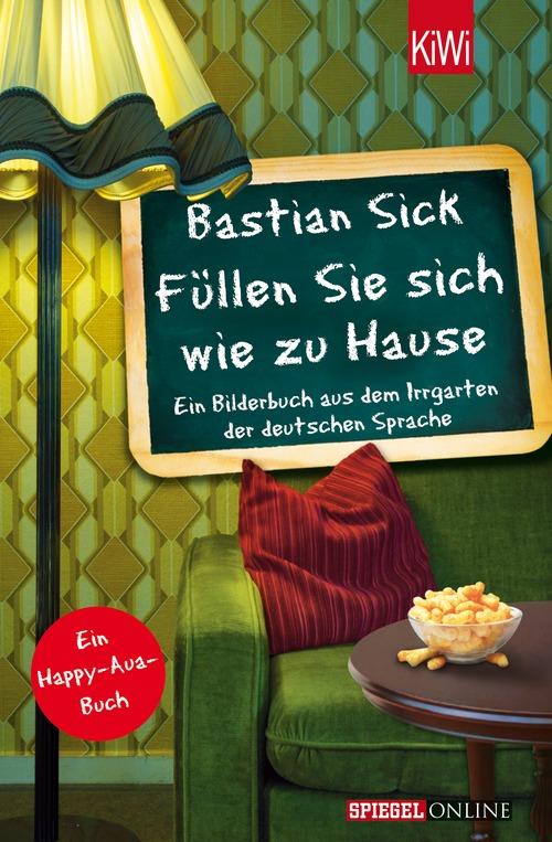 Füllen Sie sich wie zu Hause: Ein Bilderbuch aus dem Irrgarten der deutschen Sprache - Bastian Sick [Taschenbuch]