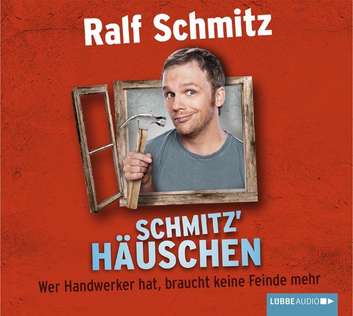 Schmitz´ Häuschen: Wer Handwerker hat, braucht keine Feinde mehr - Ralf Schmitz [Auio CD]