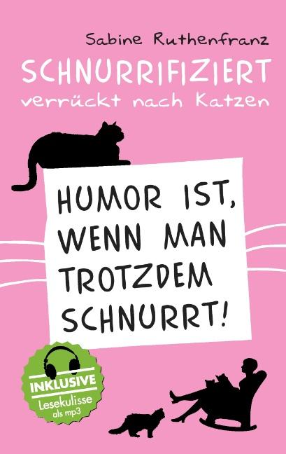 Schnurrifiziert - verrückt nach Katzen: Humor ist, wenn man trotzdem schnurrt! - Sabine Ruthefranz [Taschenbuch]