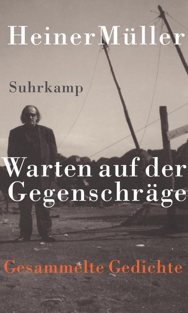 Warten auf der Gegenschräge: Gesammelte Gedichte - Heiner Müller [Gebundene Ausgabe]