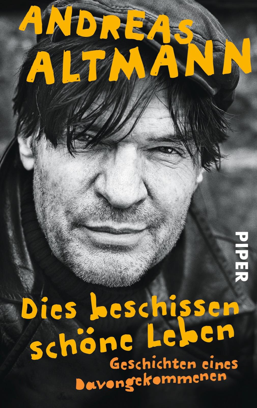 Dies beschissen schöne Leben: Geschichten eines Davongekommenen - Andreas Altmann [Taschenbuch]
