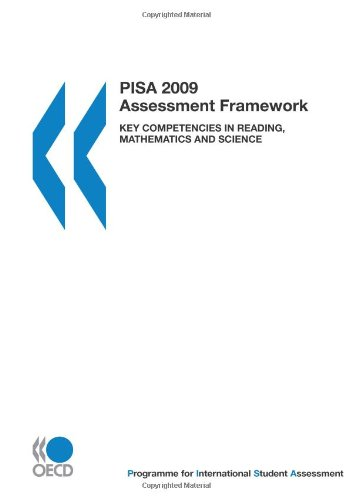 PISA PISA 2009 Assessment Framework: Key Competencies in Reading, Mathematics and Science: Edition 2009 - Organisation for Economic Co-operation and Development, OECD