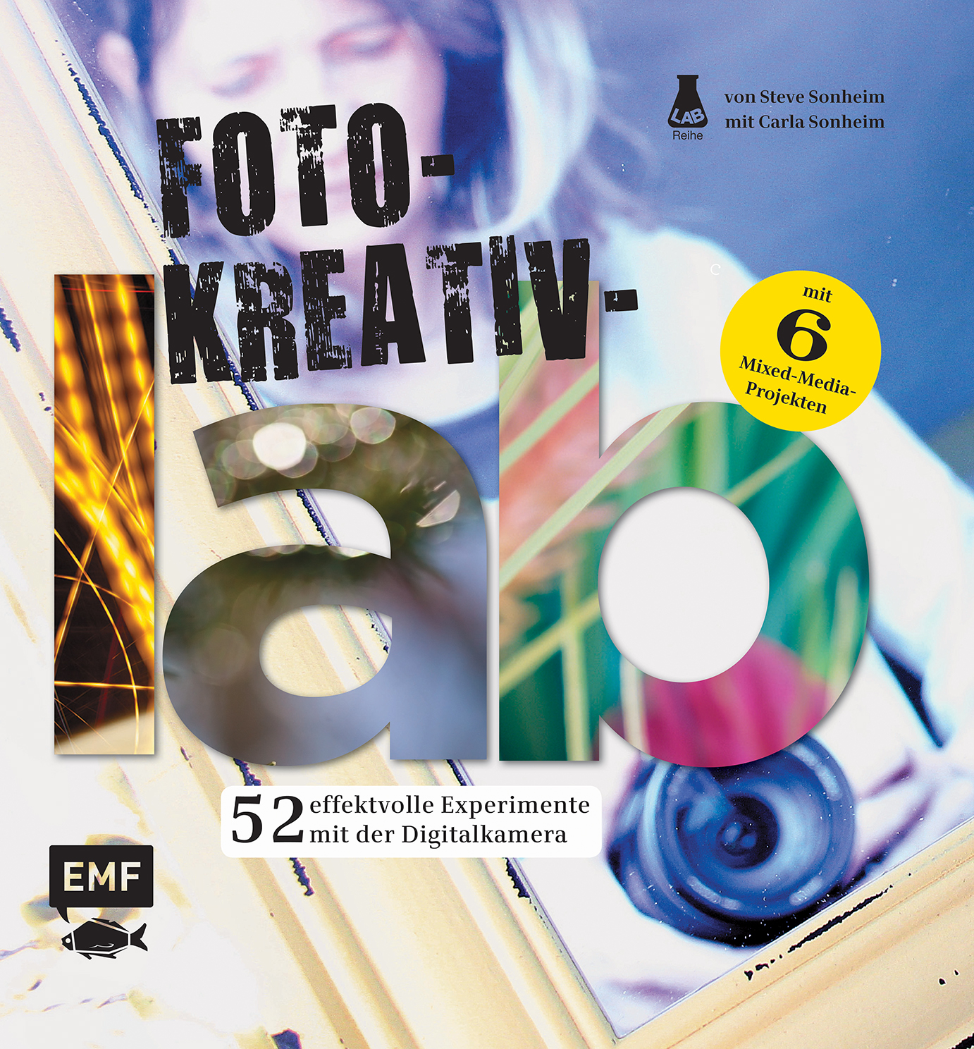 Foto-Kreativ-Lab: 52 effektvolle Experimente mi...