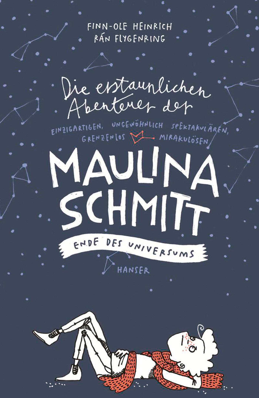 Die erstaunlichen Abenteuer der Maulina Schmitt - Ende des Universums - Heinrich, Finn-Ole