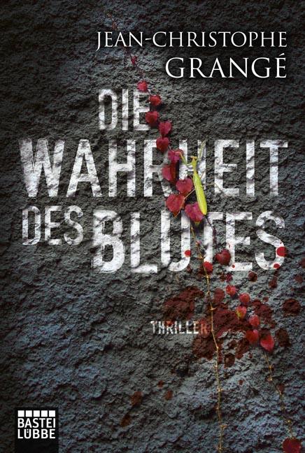 Die Wahrheit des Blutes - Jean-Christophe Grangé [Taschenbuch]