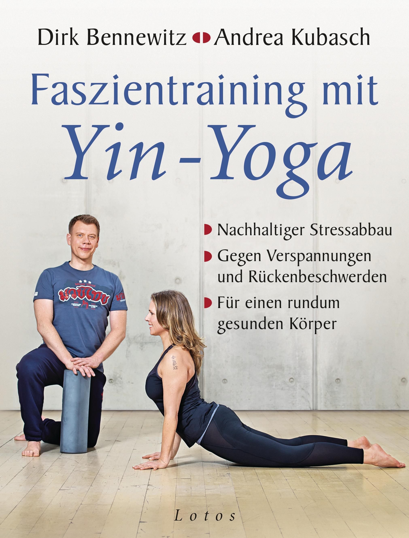 Faszientraining mit Yin-Yoga: Nachhaltiger Stressabbau, Gegen Verspannungen und Rückenbeschwerden, Für einen rundum gesu