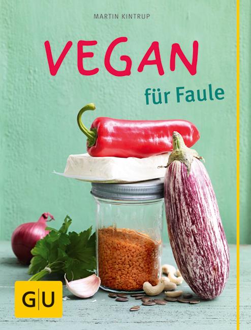 Vegan für Faule - Martin Kintrup [Taschenbuch]