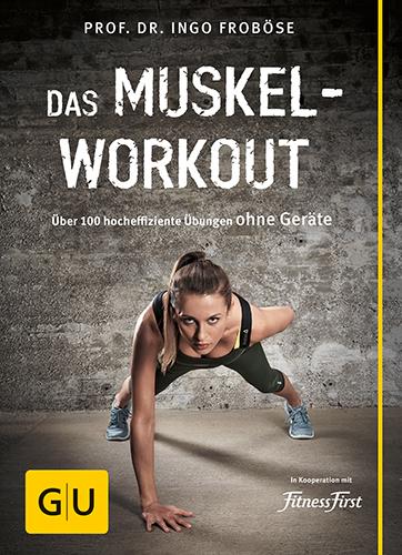 Das Muskel-Workout: Über 100 hocheffiziente Übungen ohne Geräte - Ingo Froböse [Taschenbuch]