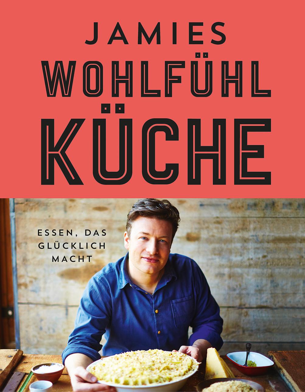 Jamies Wohlfühlküche: Essen, das glücklich macht - Jamie Oliver [Gebundene Ausgabe]