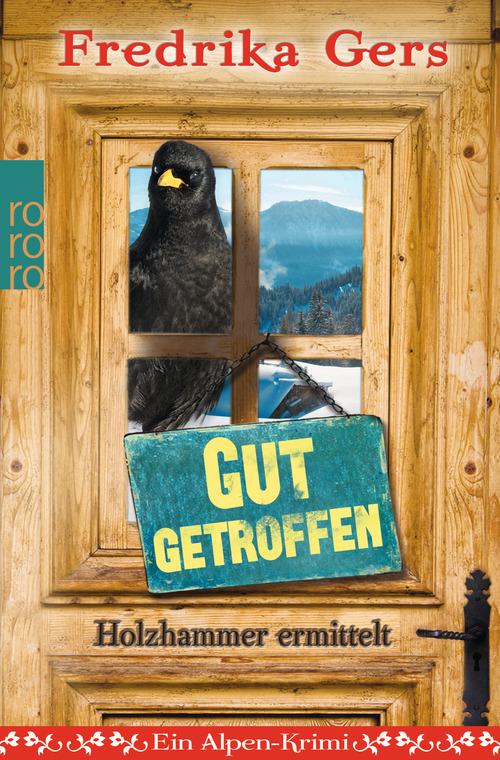 Gut getroffen - Holzhammer ermittelt: Ein Alpen-Krimi - Fredrika Gers [Taschenbuch]