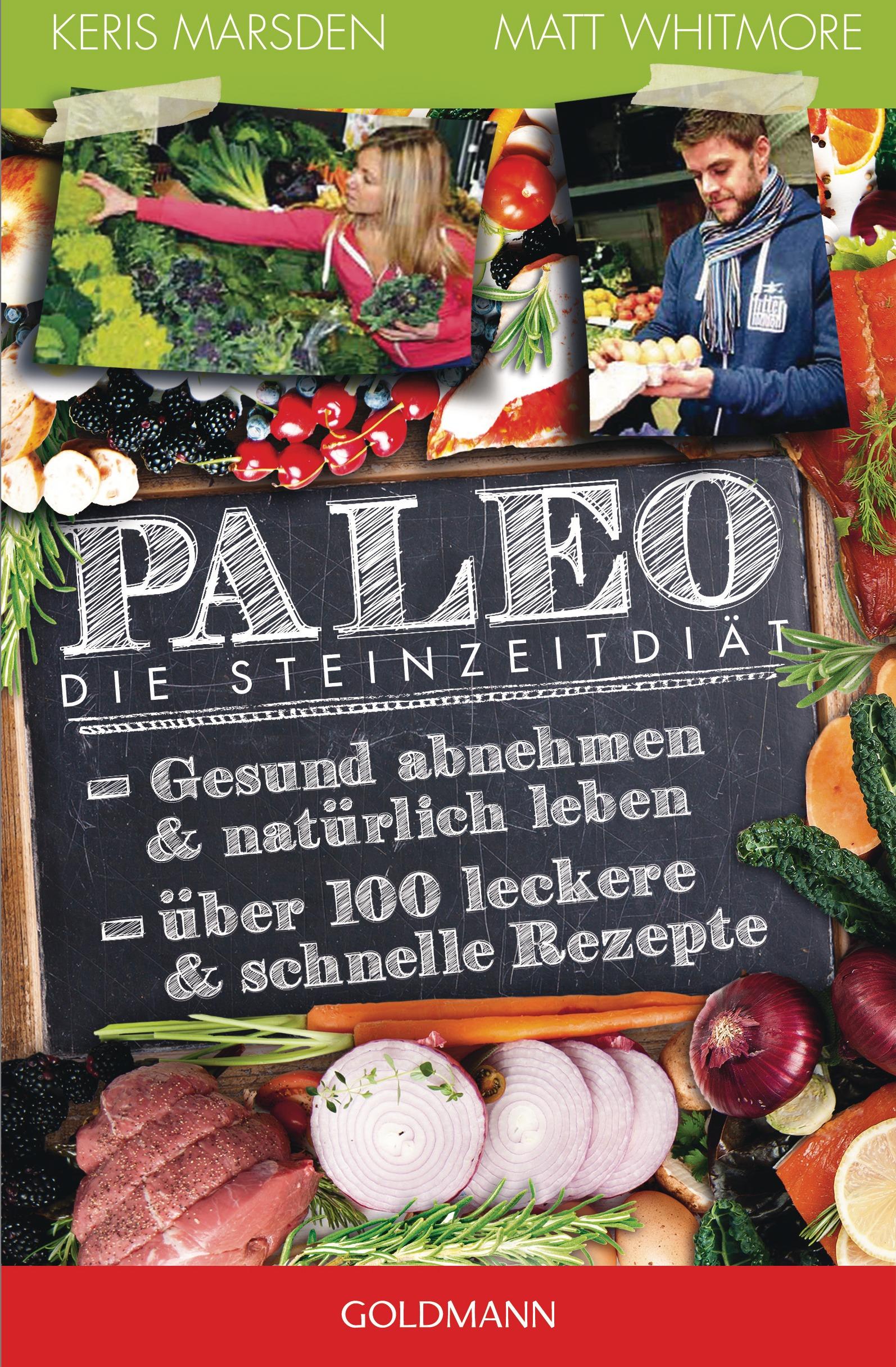 Paleo - Die Steinzeitdiät: Gesund abnehmen und natürlich leben - Über 100 leckere und schnelle Rezepte - Keris Marsden [