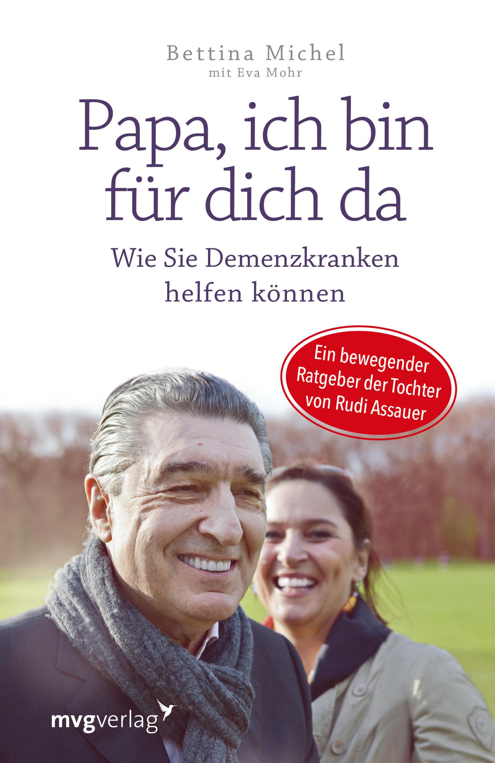 Papa, ich bin für dich da: Wie Sie Demenzkranken helfen können - Ein bewegender Ratgeber der Tochter von Rudi Assauer -