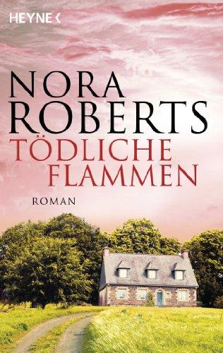 Tödliche Flammen - Nora Roberts [Taschenbuch]