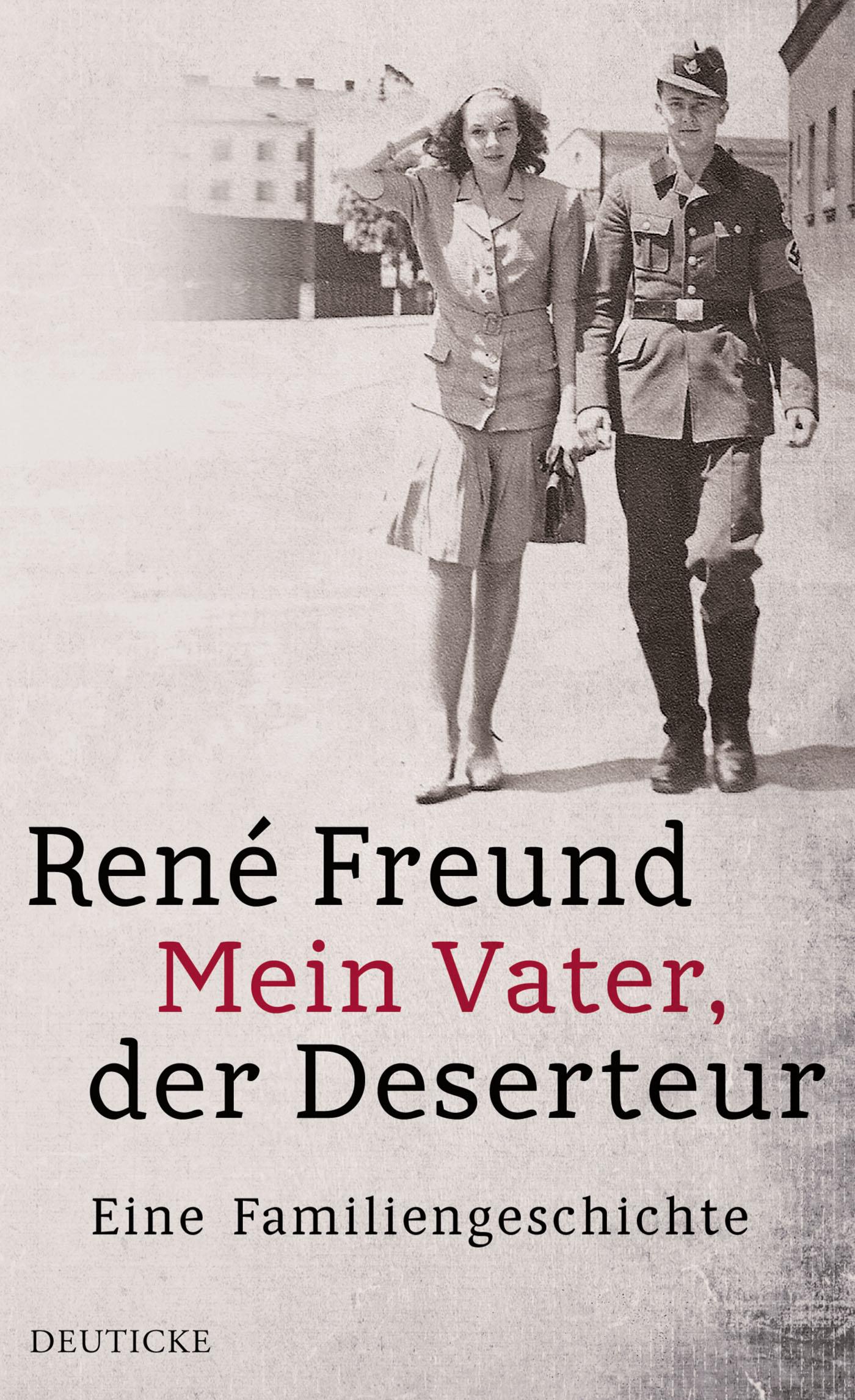 Mein Vater, der Deserteur: Eine Familiengeschichte - René Freund [Gebundene Ausgabe]