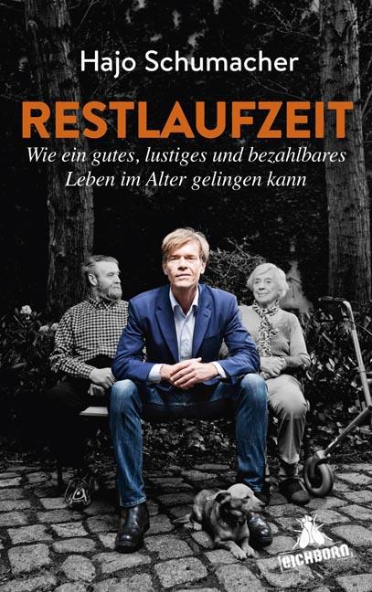 Restlaufzeit: Wie ein gutes, lustiges und bezahlbares Leben im Alter gelingen kann - Hajo Schumacher [Gebundene Ausgabe]