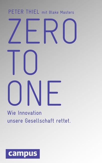 Zero to One: Wie Innovation unsere Gesellschaft rettet - Peter Thiel [Gebundene Ausgabe]