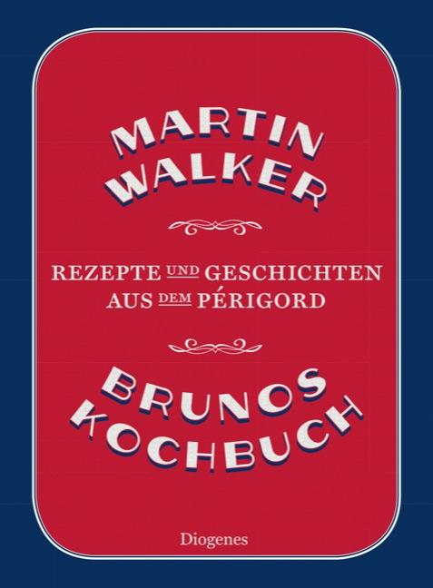 Brunos Kochbuch: Rezepte und Geschichten aus dem Périgord - Martin Walker [Gebundene Ausgabe]