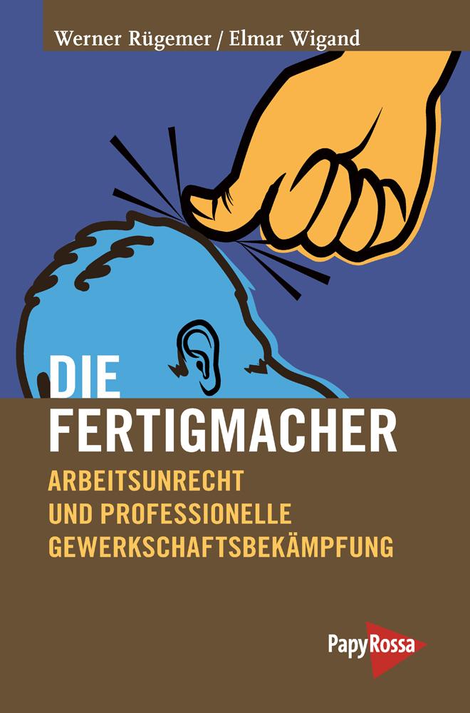 Die Fertigmacher: Arbeitsunrecht und professionelle Gewerkschaftsbekämpfung - Werner Rügemer [Broschiert]
