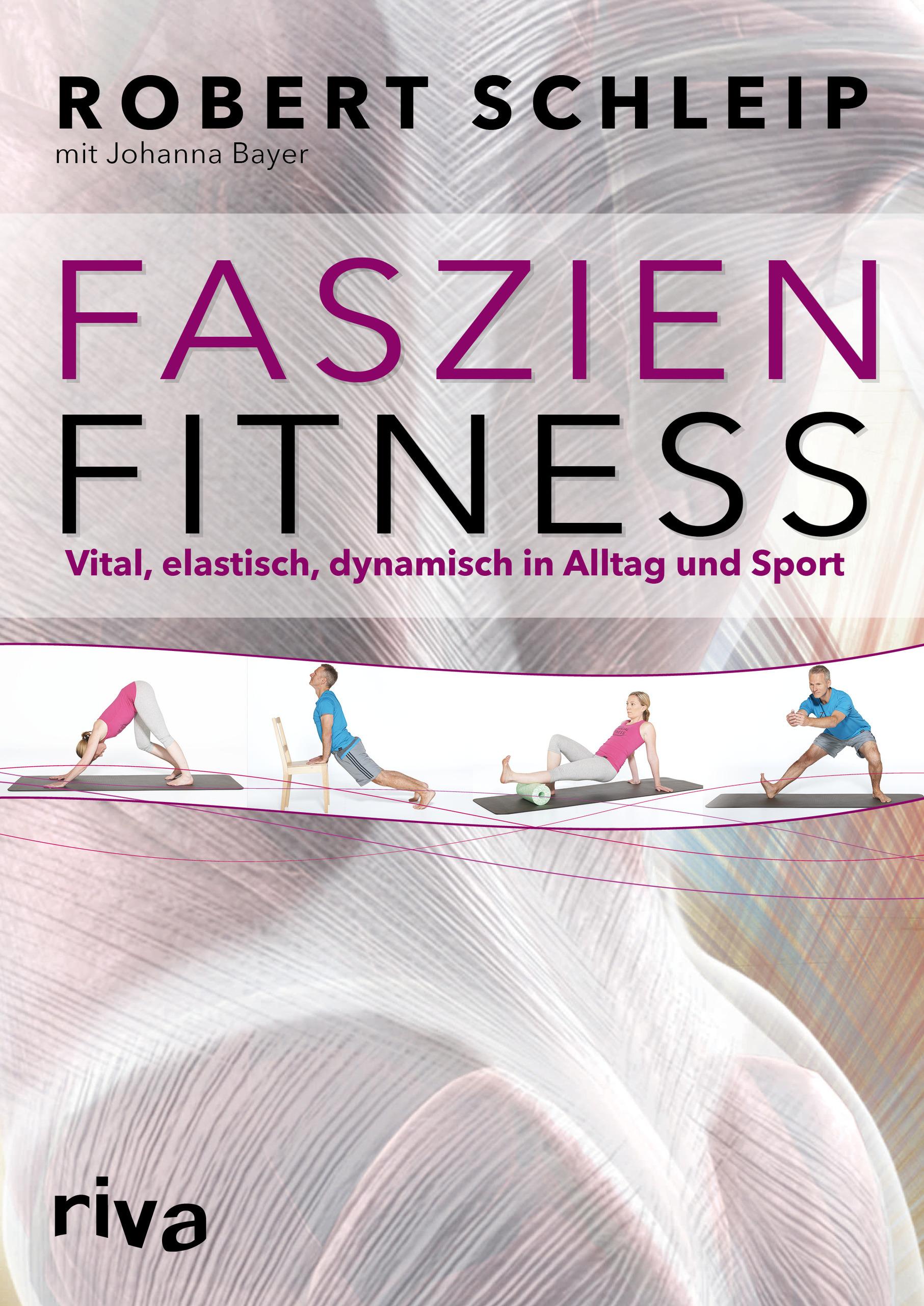 Faszien-Fitness: Vital, elastisch, dynamisch in Alltag und Sport - Robert Schleip [Taschenbuch]