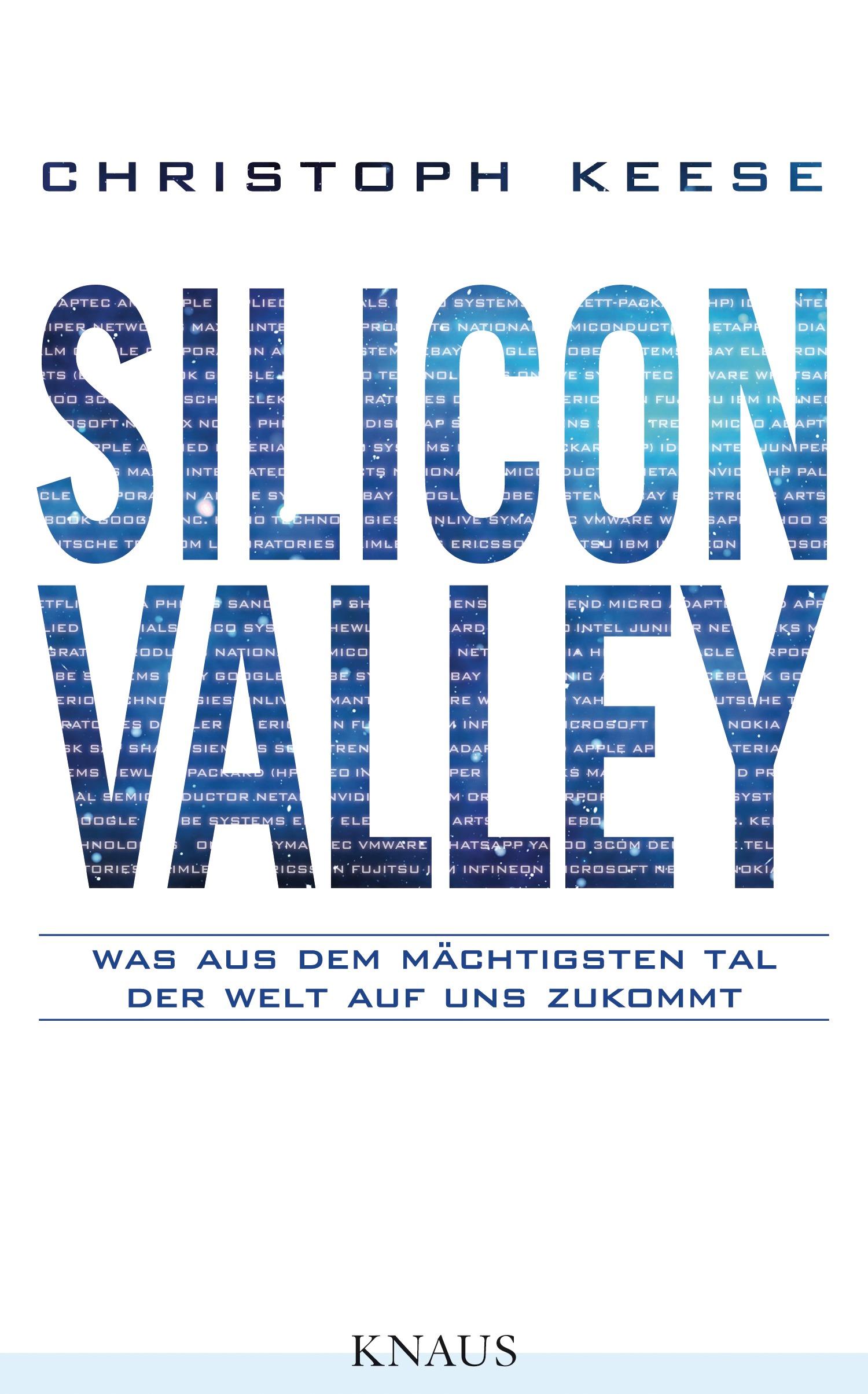 Silicon Valley: Was aus dem mächtigsten Tal der Welt auf uns zukommt - Christoph Keese [Gebundene Ausgabe]