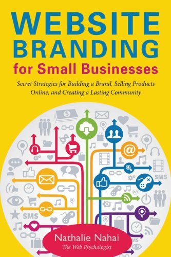 Website Branding for Small Businesses: Secret Strategies for Building a Brand, Selling Products Online, and Creating a Lasting Community - Nahai, Nathalie