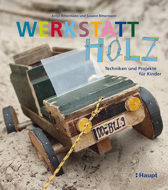 Werkstatt Holz: Techniken und Projekte für Kinder - Antje Rittermann [Broschiert]