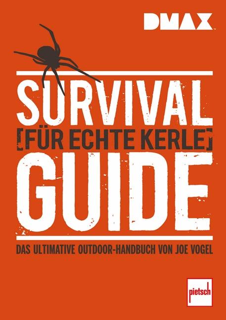 Survival-Guide für echte Kerle: Das ultimative Outdoor-Handbuch von Joe Vogel - Johannes Vogel [Taschenbuch]