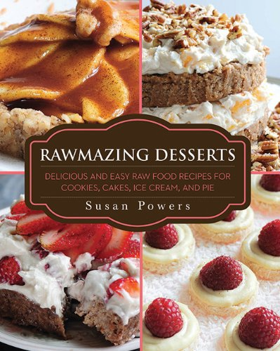 Rawmazing Desserts: Delicious and Easy Raw Food...