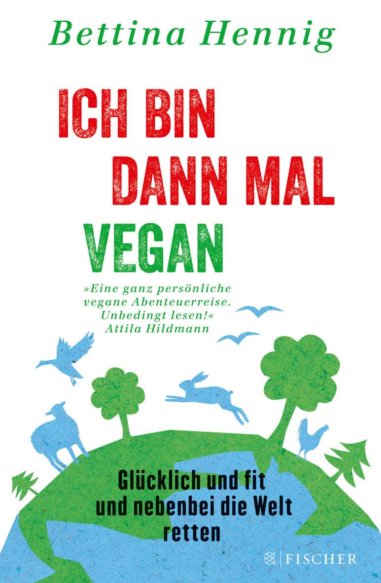 Ich bin dann mal vegan: Glücklich und fit und nebenbei die Welt retten - Bettina Hennig [Broschiert]