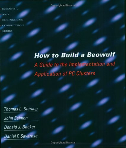How to Build a Beowulf: A Guide to the Implementation and Application of PC Clusters (Cellular and Molecular Neuropharmacology) - Sterling, Thomas L.