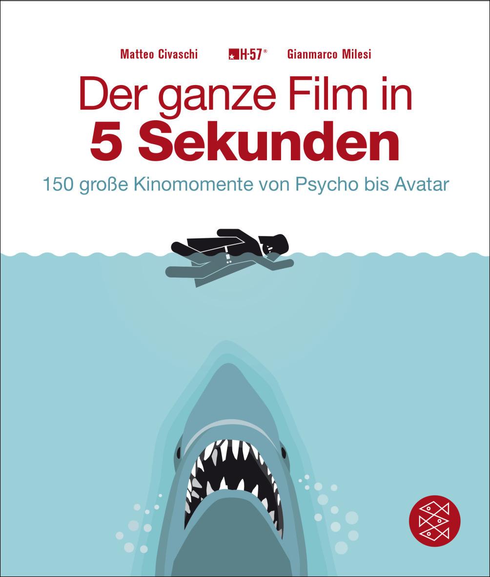Der ganze Film in 5 Sekunden: 150 große Kinomomente von Psycho bis Avatar - Matteo Civaschi [Taschenbuch]