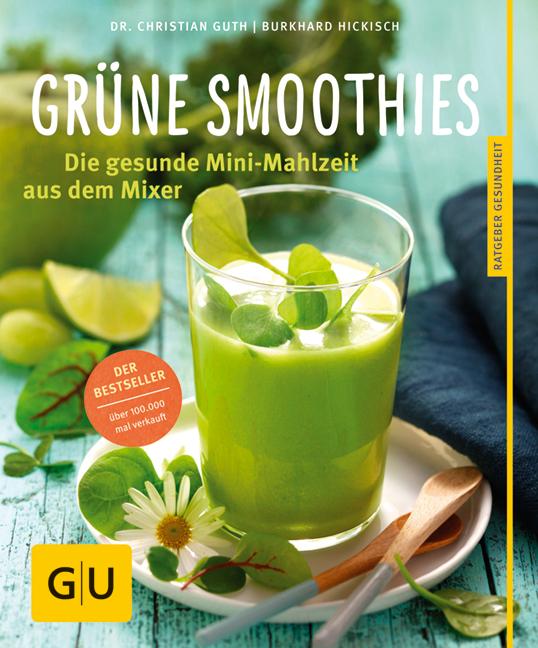 Grüne Smoothies: Gesunde Mini-Mahlzeit aus dem Mixer - Christian Guth, Burckhard Hickisch [Taschenbuch]