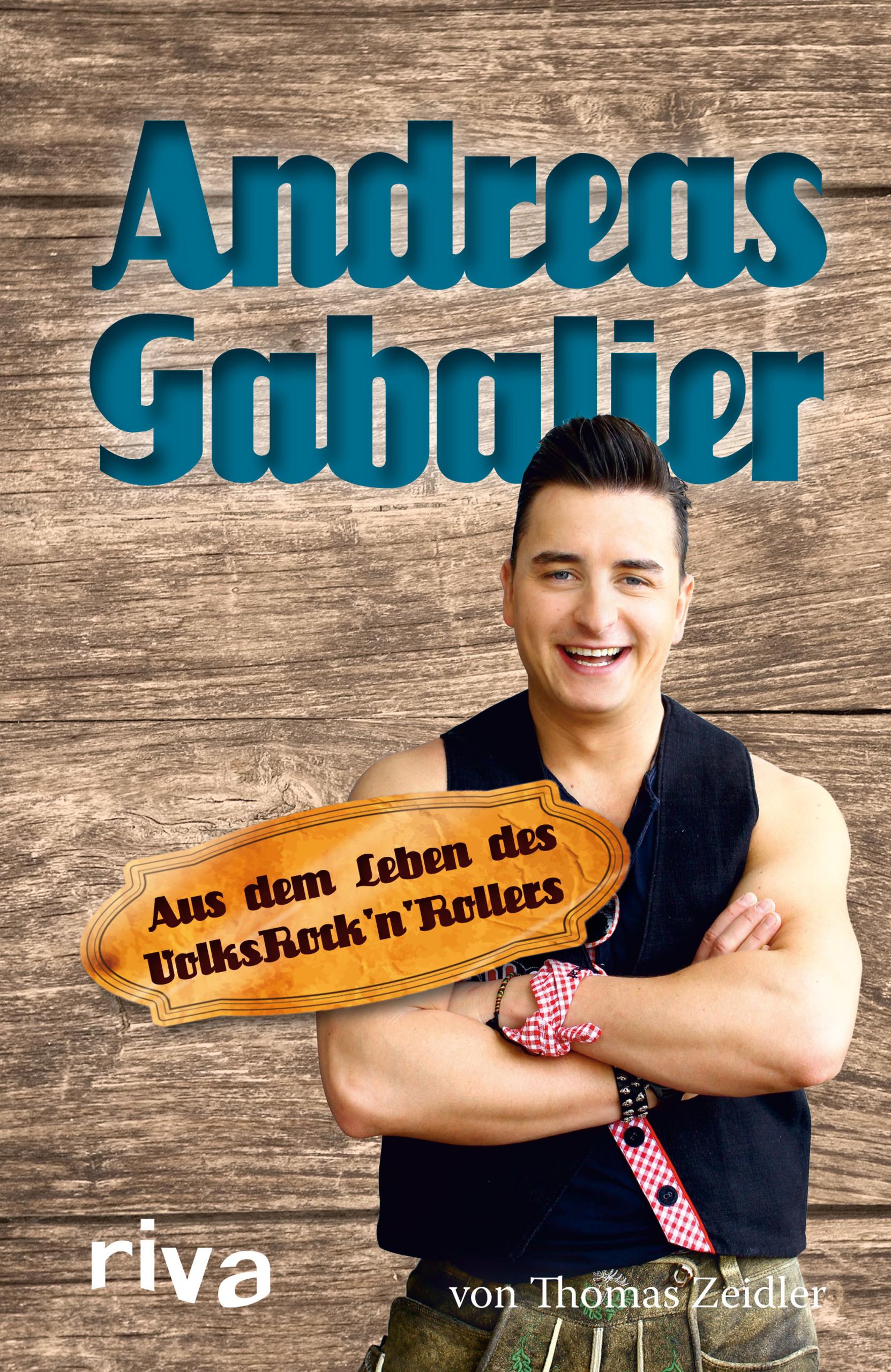 Andreas Gabalier: Aus dem Leben des Volksrock´n´Rollers - Thomas Zeidler [Gebundene Ausgabe]