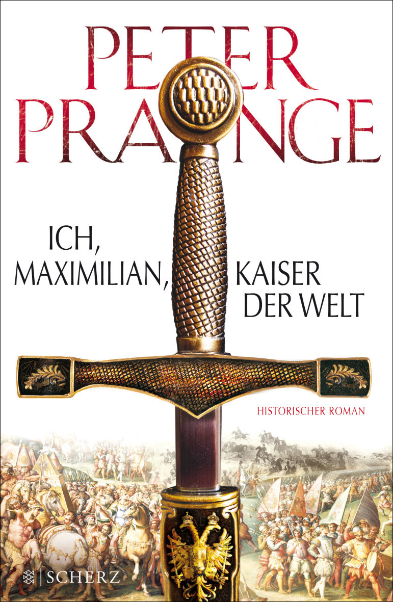 Ich, Maximilian, Kaiser der Welt - Peter Prange...