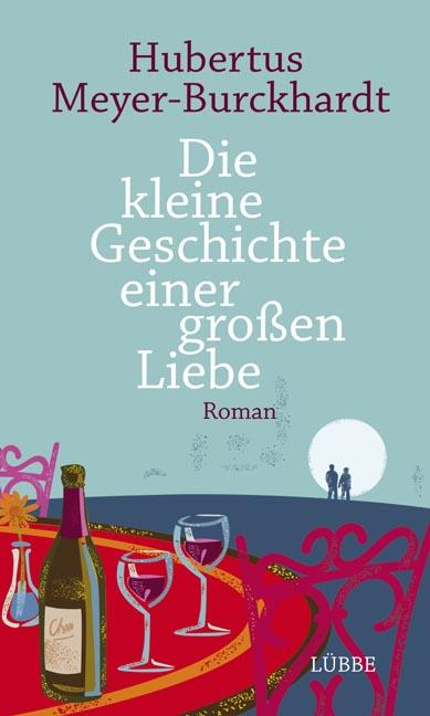 Die kleine Geschichte einer großen Liebe - Hubertus Meyer-Burckhardt [Gebundene Ausgabe]