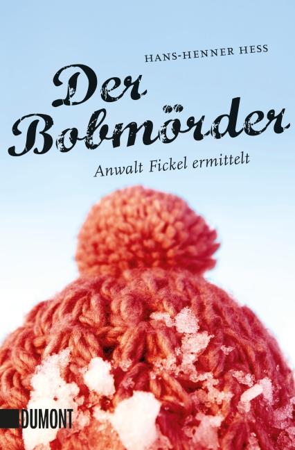 Der Bobmörder: Anwalt Fickel ermittelt - Hans-H...