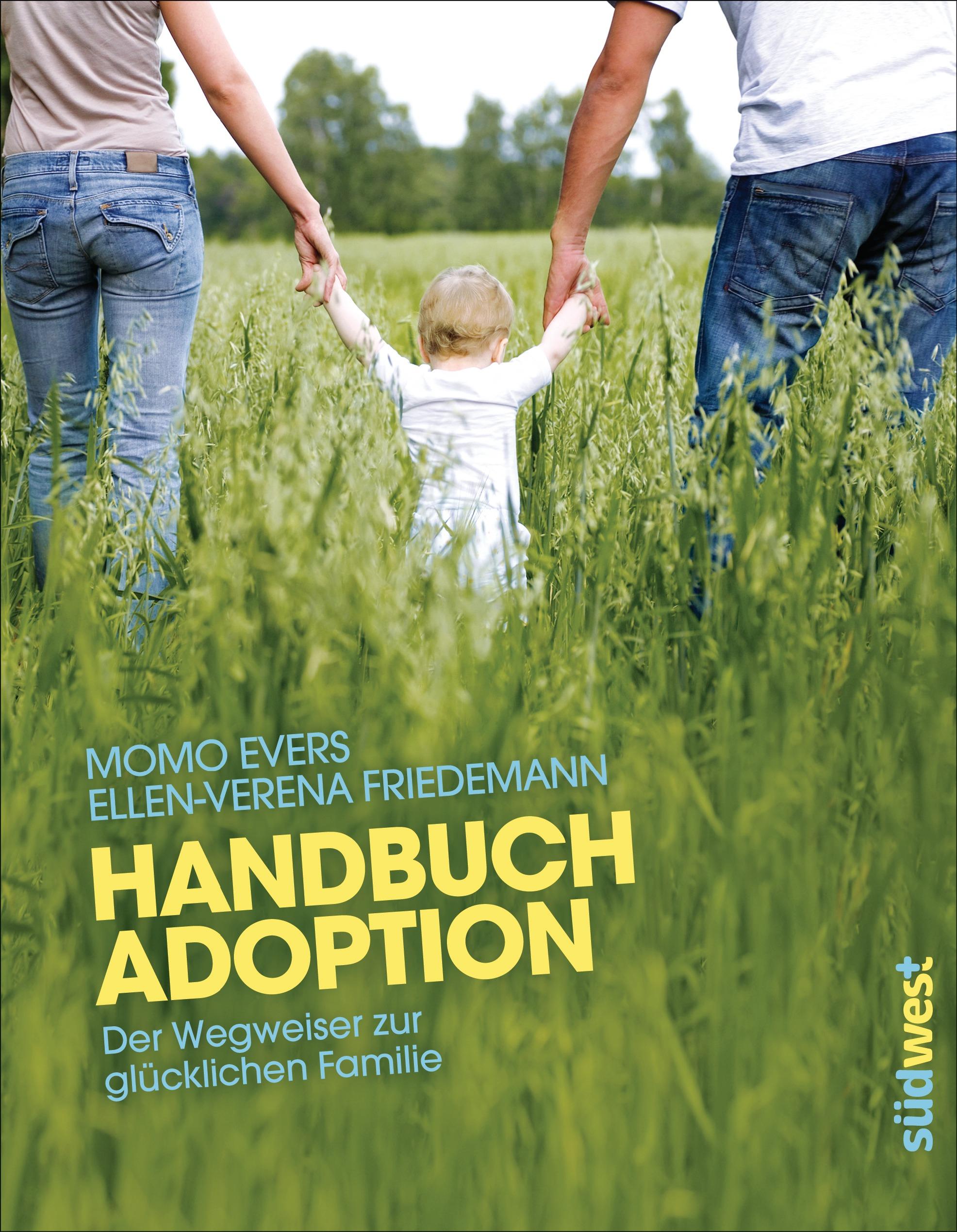 Handbuch Adoption: Der Wegweiser zur glücklichen Familie - Momo Evers, Ellen-Verena Friedemann [Broschiert]