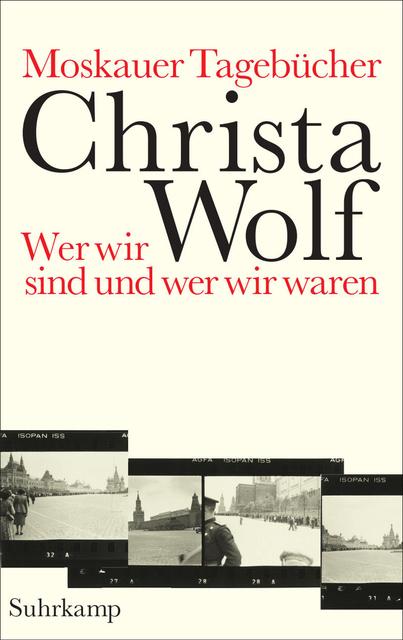 Moskauer Tagebücher: Wer wir sind und wer wir waren - Christa Wolf [Gebundene Ausgabe]