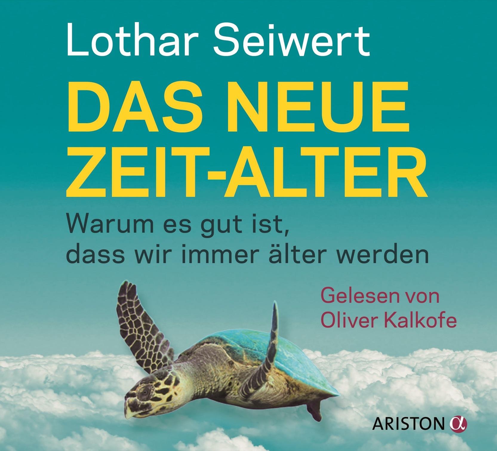 Das neue Zeit-Alter: Warum es gut ist, dass wir immer älter werden - Lothar Seiwert [Audio CD]