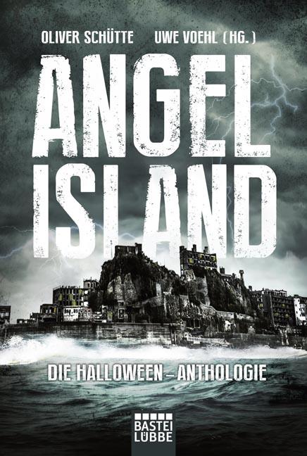 Angel Island: Die Halloween-Anthologie - Oliver Schütte, Uwe Voehl (Hrsgs.) [Taschenbuch]
