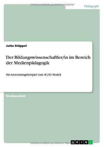 Der Bildungswissenschaftler/in im Bereich der Medienpädagogik: Ein Anwendungsbeispiel zum 4C/ID Modell - Stöppel, Jutta